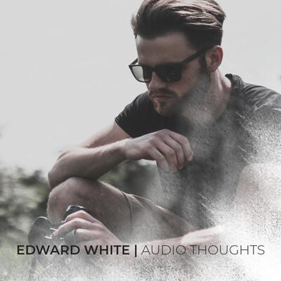 Edward White   Audio Thoughts