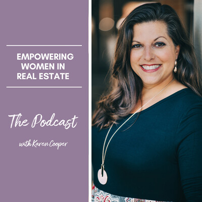Empowering Women in Real Estate - The Podcast with Karen Cooper