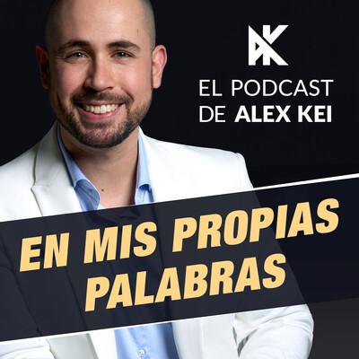 En Mis Propias Palabras - El Podcast de Alex Kei