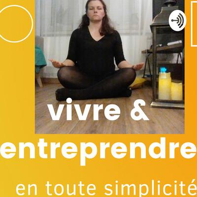 Vivre & Entreprendre ! en toute simplicité
