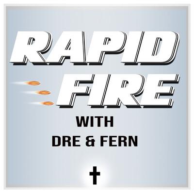 Rapid Fire With Dre & Fern