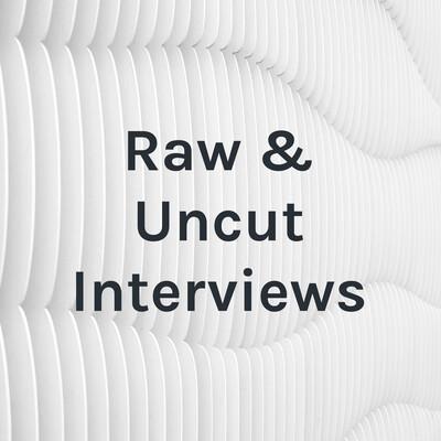 Raw & Uncut Interviews