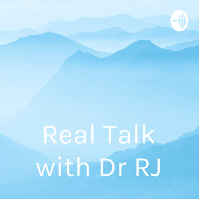 Real Talk with Dr RJ