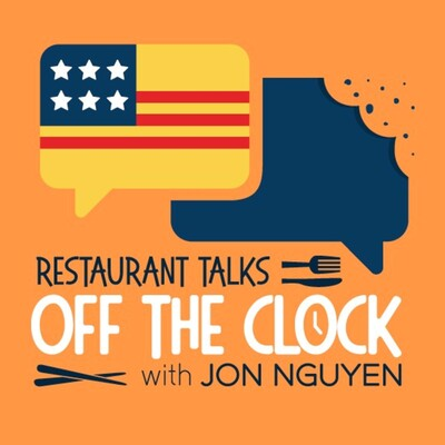 Restaurant Talks OFF THE CLOCK with Jon Nguyen