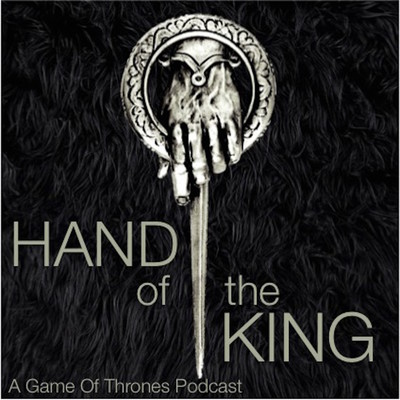 Hand Of The King: A Game Of Thrones Podcast