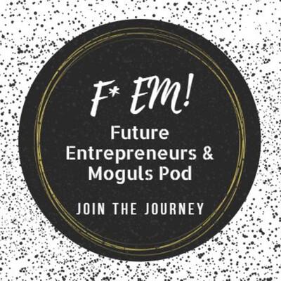 FEM Future Entrepreneurs and Moguls
