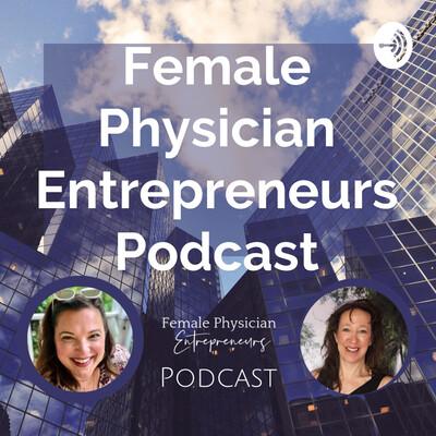Female Physician Entrepreneurs Podcast