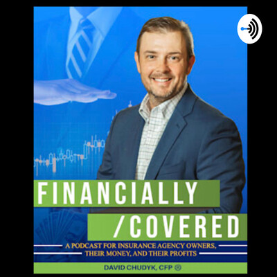 FINANCIALLY/COVERED ... a podcast for insurance agency owners, their money, and their profits.