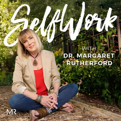 SelfWork with Dr. Margaret Rutherford   Self-Help   Mental Health   Depression   Anxiety   Relationship Problems  Therapy