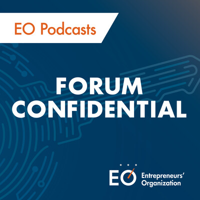 Forum Confidential: A podcast by the Entrepreneurs' Organization