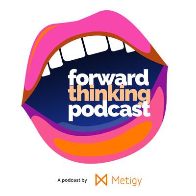 Forward Thinking - A Marketing Podcast by Metigy