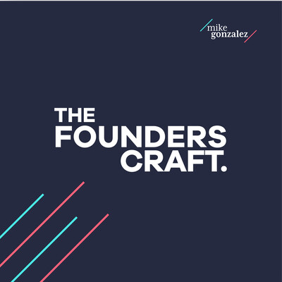 Founder's Craft with Mike Gonzalez