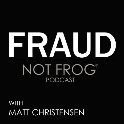 Fraud Not Frog Podcast with Matt Christensen