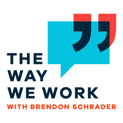 Way We Work Podcast with Brendon Schrader
