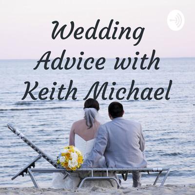 Wedding Advice with Keith Michael