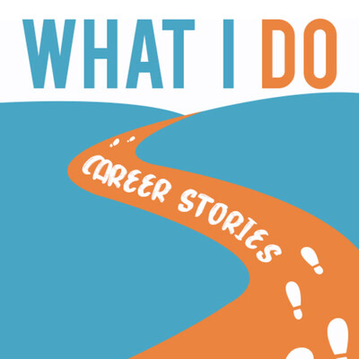 What I Do: Career Stories