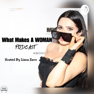 What Makes A Woman Podcast-Weekly Conversations With Women Who Share Their Secrets To Success