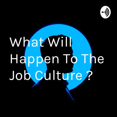 What Will Happen To The Job Culture ?