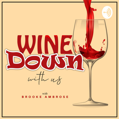 Wine down with us! Hosted by Brooke Ambrose