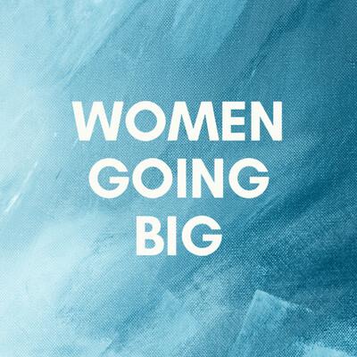 Women Going Big