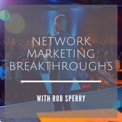 Network Marketing Breakthroughs with Rob Sperry