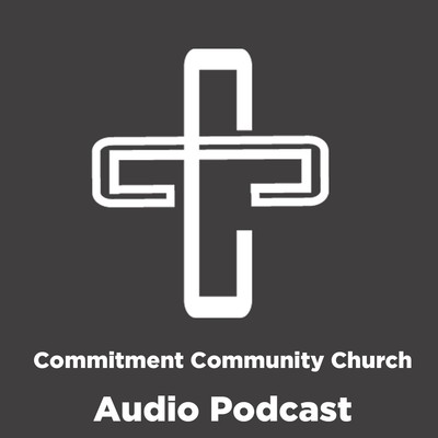 Commitment Community Church Sermon Audio