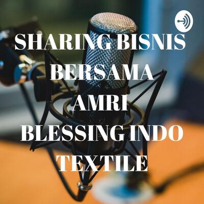 Ngobrol Bisnis Bersama Amri Blessing Indo Textile