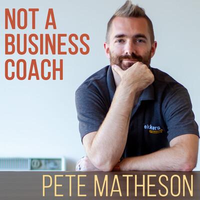 Not a Business Coach: Pete Matheson
