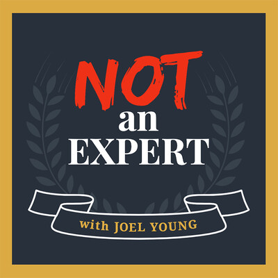 Not An Expert with Joel Young
