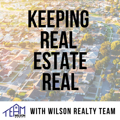 Keeping Real Estate Real with Wilson Realty Team