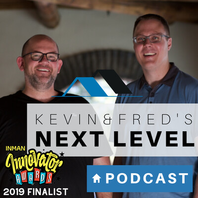Kevin & Fred's Next Level Podcast: Quick Tips for Real Estate Agents and Interviews from the best in the real estate business