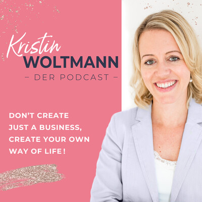 CELEBRATING YIN - Der Podcast by Kristin Woltmann- Don't create just a business. Create your own way of life! Female Business | Selbstständigkeit | Mindset | Unternehmertum