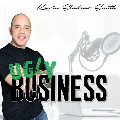 UGLY BUSINESS - The Kevin Shabaar Smith Podcast
