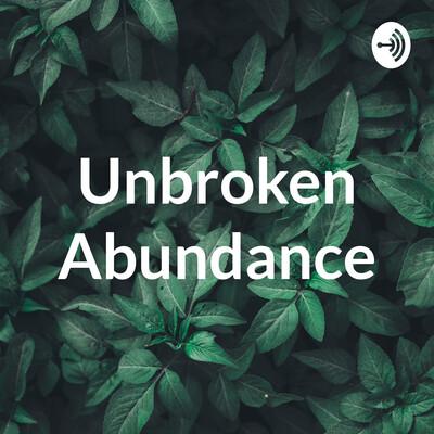 Unbroken Abundance