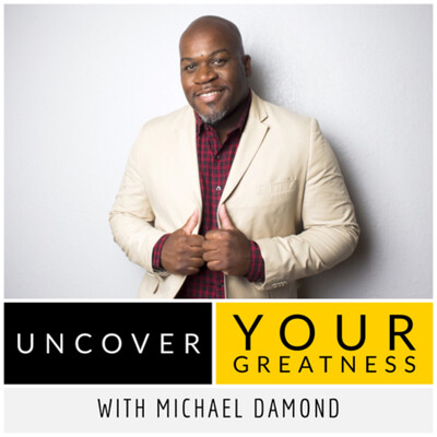 Uncover Your Greatness with Michael Damond