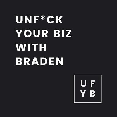 Unf*ck Your Biz With Braden