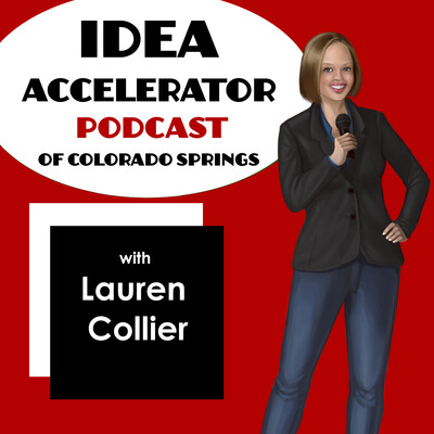 Idea Accelerator Podcast of Colorado Springs | Experts | Business Owners | Entrepreneurs | Lauren Collier