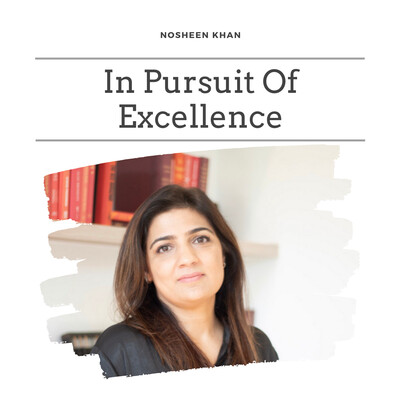 In Pursuit Of Excellence With Nosheen