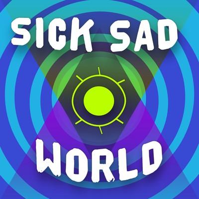Sick Sad World