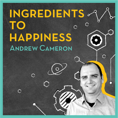 Ingredients to Happiness with Andrew Cameron