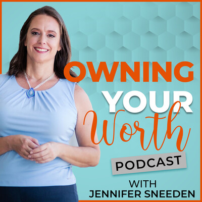Owning Your Worth with Jennifer Sneeden