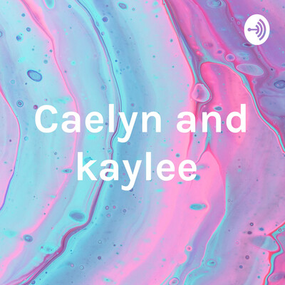 Caelyn and kaylee