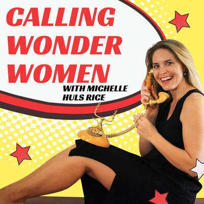 Calling Wonder Women with Michelle Huls Rice