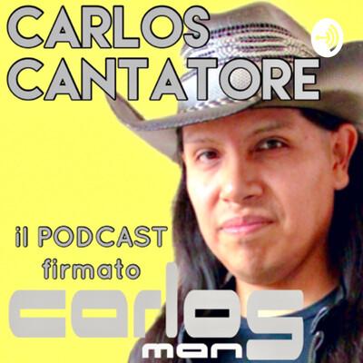 CARLOS CANTATORE, il podcast firmato CARLOSMAN