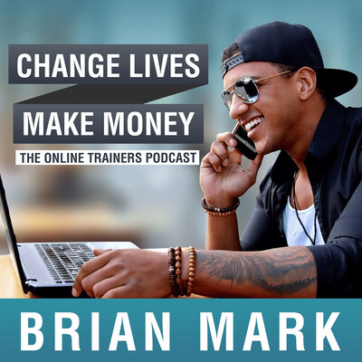 Change Lives Make Money: The Podcast For Online Trainers