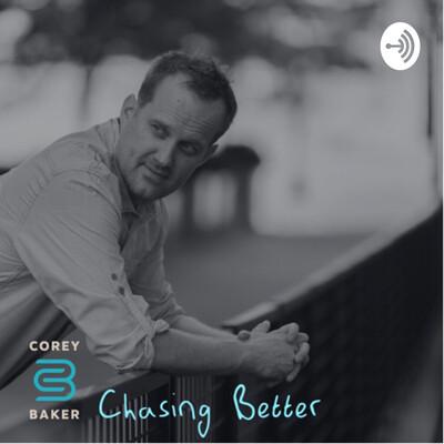 Chasing Better - Corey Baker