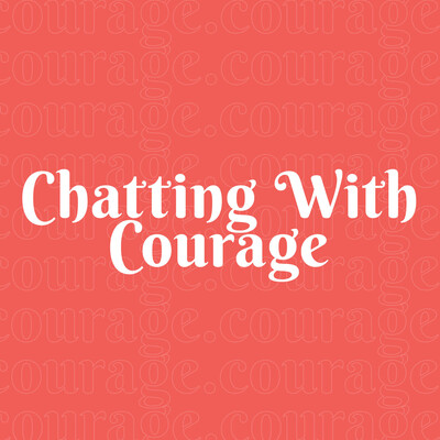 Chatting with Courage