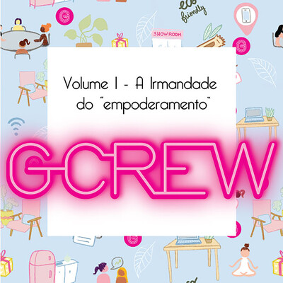 GCREW Podcast: A Irmandade do Empoderamento