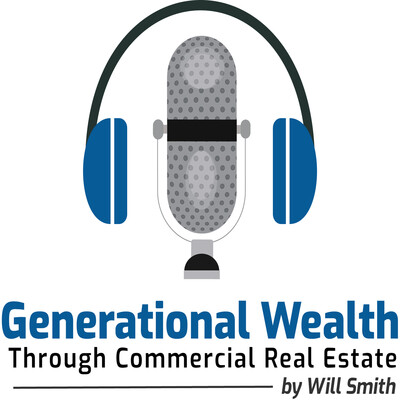 Generational Wealth Through Commercial Real Estate Podcast