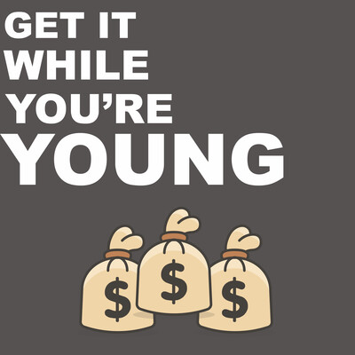 Get It While You're Young